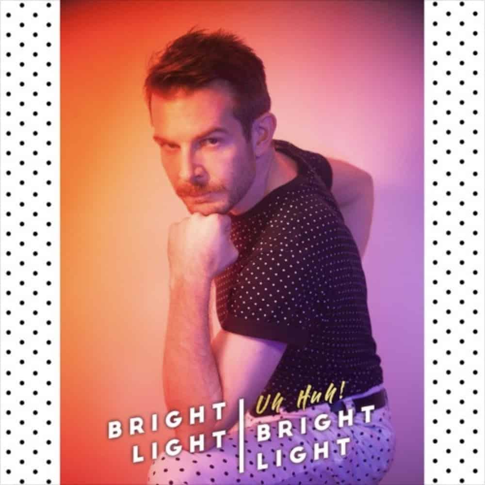bright light uh huh